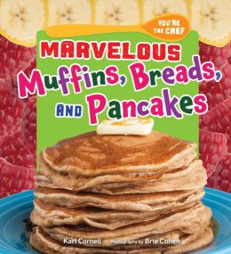 Marvelous Muffins, Breads, and Pancakes