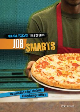 Job Smarts: How to Find Work or Start a Business, Manage Earnings, and More