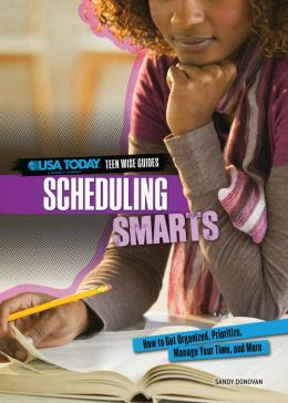 Scheduling Smarts: How to Get Organized, Prioritize, Manage Your Time, and More