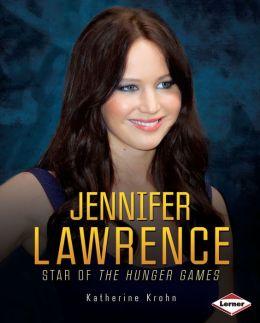 Jennifer Lawrence: Star of the Hunger Games
