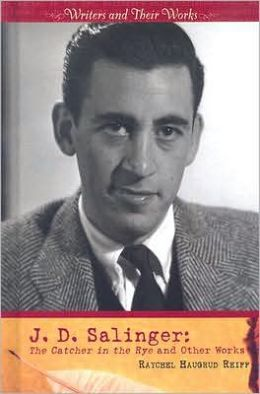 J. D. Salinger: The Catcher in the Rye and Other Works