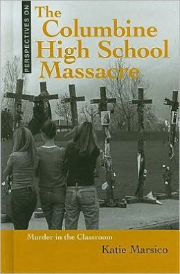 Perspectives on the Columbine High School Massacre Murder in the Classroom
