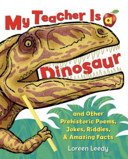 My Teacher Is a Dinosaur: And Other Prehistoric Poems, Jokes, Riddles and Amazing Facts
