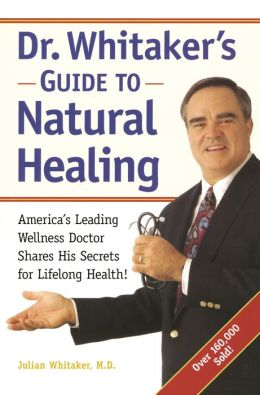 Dr. Whitaker's Guide to Natural Healing: America's Leading Wellness Doctor Shares His Secrets for Lifelong Health!