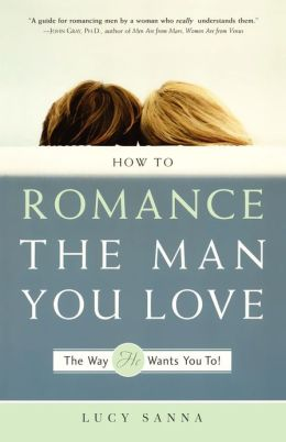 How to Romance the Man You Love-The Way He Wants You To!