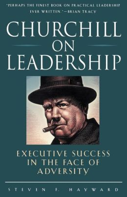 Churchill on Leadership: Executive Success in the Face of Adversity