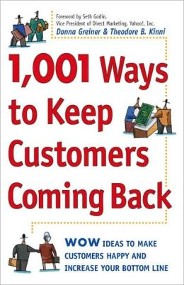 1,001 Ways to Keep Customers Coming Back: Wow Ideas That Make Customers Happy and Increase Your Bottom Line