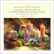 Good Gifts from the Home: Candles, Bubble Baths & Other Romantic Indulgences-Make Beautiful Gifts to Give (or Keep)