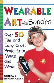 Wearable Art with Sondra: Over 75 Fun and Easy Craft Projects to Make and Wear