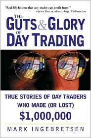 The Guts and Glory of Day Trading : True Stories of Day Traders Who Made (or Lost) $1,000,000