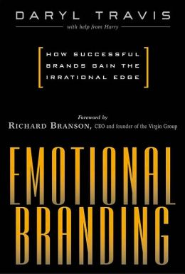 Emotional Branding: How Successful Brands Gain the Irrational Edge