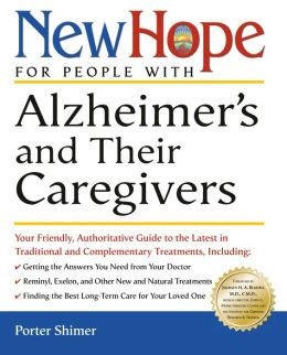 New Hope for People with Alzheimer's and Their Caregivers: Your Friendly, Authoritative Guide to the Latest in Traditional and Complementary Treatments
