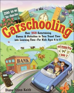 Carschooling: Over 350 Entertaining Games and Activities to Turn Travel Time into Learning Time