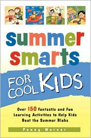 Summer Smarts for Cool Kids: 101 Easy, Cool and Captivating Activities to Help Kids Beat the Summer Blahs