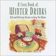 A Cozy Book of Winter Drinks: Rich and Delicious Recipes to Keep You Warm