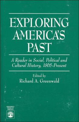 Exploring America's Past: A Reader in Social, Political and Cultural History, 1865-Present