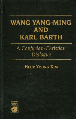 Wang Yang-Ming and Karl Barth: A Confucian-Christian Dialogue