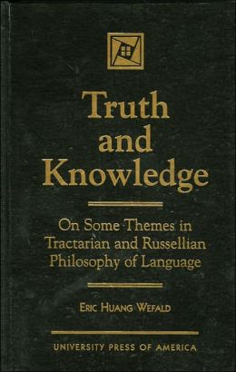 Truth and Knowledge: On Some Themes in Tractarian and Russellian Philosophy of Language