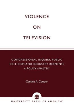 Violence on Television: Congressional Inquiry, Public Criticism and Industry Response - A Policy Analysis