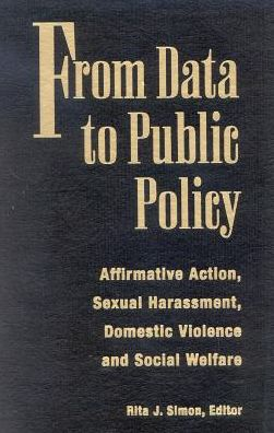 From Data to Public Policy : Affirmative Action, Sexual Harrassment, Domestic Violence and Social Welfare