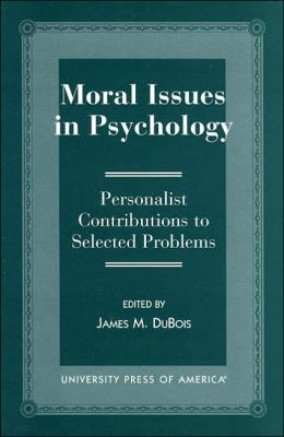 Moral Issues in Psychology: Personalist Contributions to Selected Problems