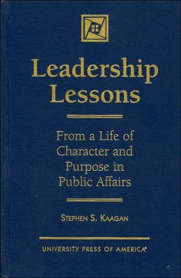 Leadership Lessons: From a Life of Character and Purpose in Public Affairs