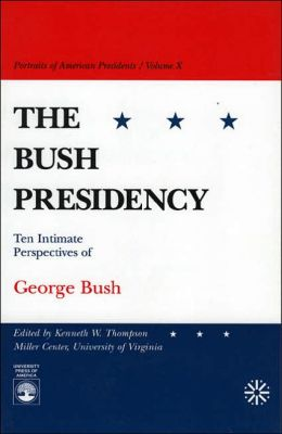 The Bush Presidency: Ten Intimate Perspectives of George Bush