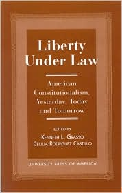 Liberty under Law: American Constitutionalism, Yesterday, Today and Tomorrow