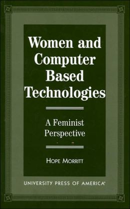 Women and Computer Based Technologies: A Feminist Perspecitve