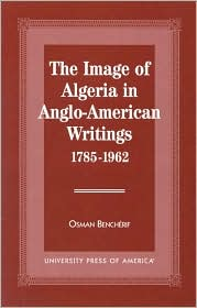 The Image of Algeria in Anglo-American Writings 1785-1962