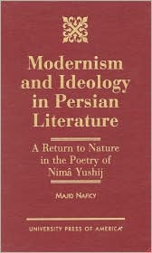 Modernism and Ideology in Persian Literature: A Return to Nature in the Poetry of Nima Yushij