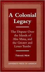 A Colonial Legacy: The Dispute over the Islands of Abu Musa, & the Greater & Lesser Tumbs
