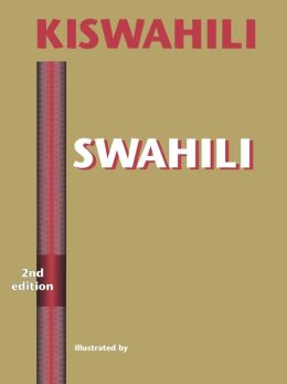 Kiswahili/Swahili: A Foundation for Speaking, Reading and Writing