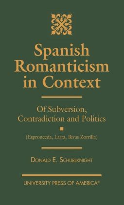 Spanish Romanticism in Context: Of Subversion, Contradiction and Politics (Espronceda, Larra, Rivas, Zorrilla)