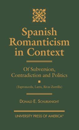 Spanish Romanticism in Context: Of Subversion, Contradiction and Politics (Espronceda, Larra, Rivas, Zorrilla)