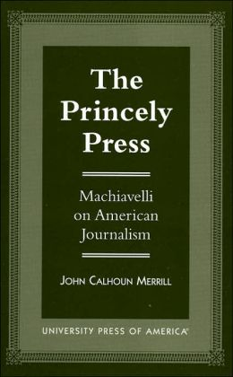 The Princely Press: Machiavelli on American Journalism