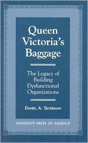 Queen Victoria's Baggage: The Legacy of Building Dysfunctional Organizations