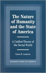 The Nature of Humanity and the State of America: A Unified Theory of the Social World