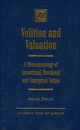 Volition and Valuation: A Phenomenology of Sensational, Emotional and Conceptual Values