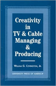 Creativity in TV and Cable Managing and Producing