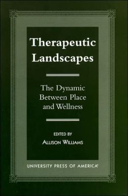 Therapeutic Landscapes: The Dynamic Between Place and Wellness