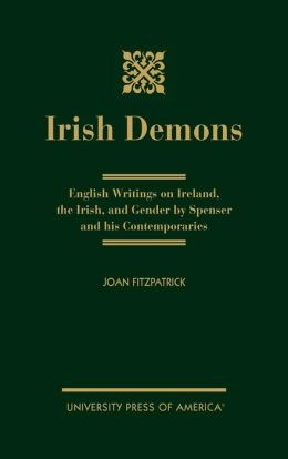 Irish Demons: English Writings on Ireland, the Irish, and Gender by Spenser and His Contemporaries