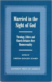 Married in the Sight of God: Theology, Ethics and Church Debates over Homosexuality