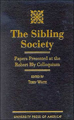 The Sibling Society: Papers Presented at the Robert Bly Colloquium