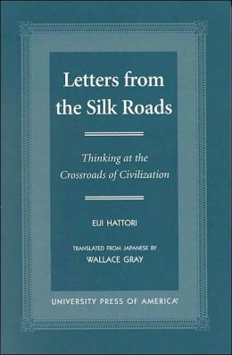Letters from the Silk Roads: Thinking at the Crossroads of Civilization