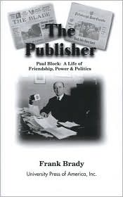 The Publisher: Paul Block - A Life of Friendship, Power and Politics