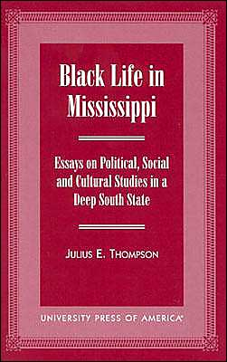 Black Life in Mississippi: Essays on Political, Social and Cultural Studies in a Deep South State