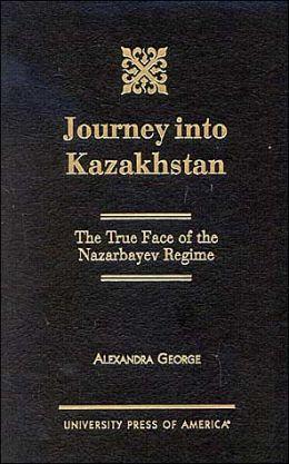 Journey into Kazakhstan: The True Face of the Nazarbayev Regime