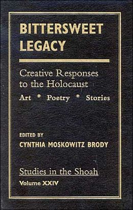 Bittersweet Legacy: Creative Responses to the Holocaust: Art, Poetry, Stories