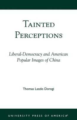 Tainted Perceptions: Liberal-Democracy and American Popular Images of China
